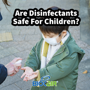 Disinfecting 101: How To Keep Your Children Safe And Germ-Free with BioCair