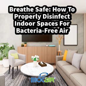Breathe Safe: How To Properly Disinfect Indoor Spaces For Bacteria-Free Air