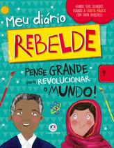 Meu diário rebelde: Pense grande para revolucionar o mundo!