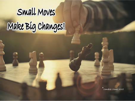 Small Moves Make Big Changes!