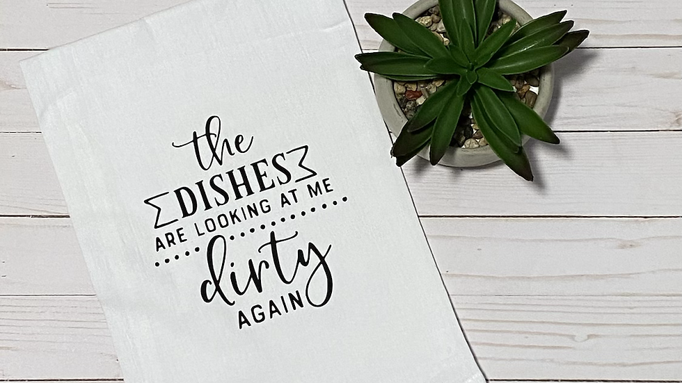 The Dishes Are Looking At Me Dirty Kitchen Towel