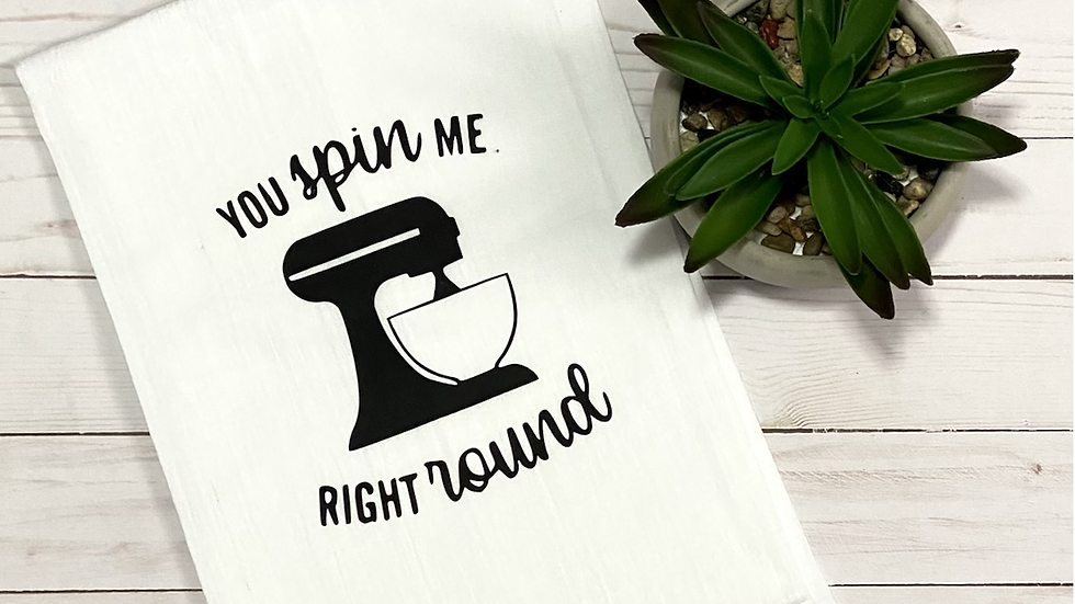 You Spin Me Right Round Kitchen Towel