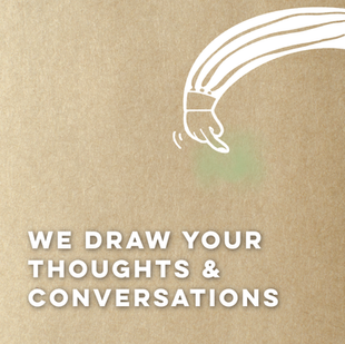 We draw your thoughts and conversations