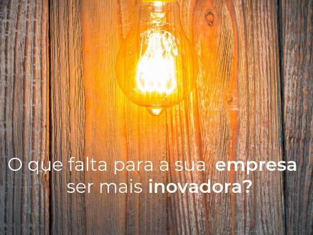 O que falta para a sua empresa ser mais inovadora?