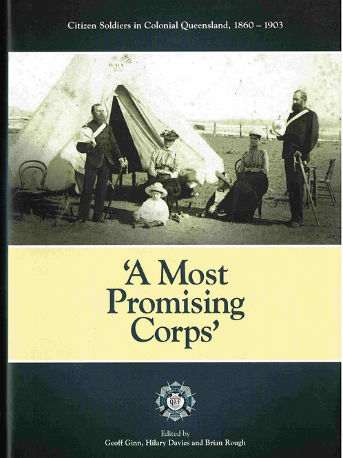 'A Most Promising Corps': Citizen Soldiers in Colonial Queensland, 1860 - 1903