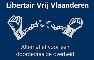 Libertair Vrij Vlaanderen - Alternatief voor een doorgedraaide overheid - Libertarisme - Libertarisme - Vrijheid