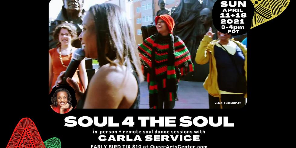 SOUL 4 the SOUL: in-person + remote soul dance sessions w/ CARLA SERVICE
