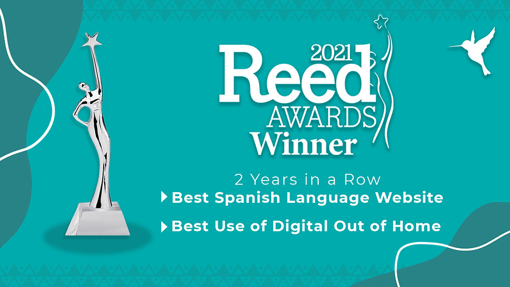 LUCHA & The Colibri Collective Earned 2 awards at the 2021 Reed Awards-- Best Spanish Language Website and Best Use of Digital Out Of Home.