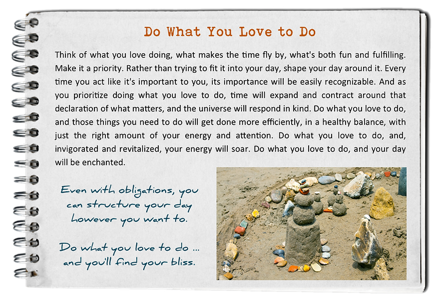 Do what you love to do. How to find your bliss. Fall in love with today.