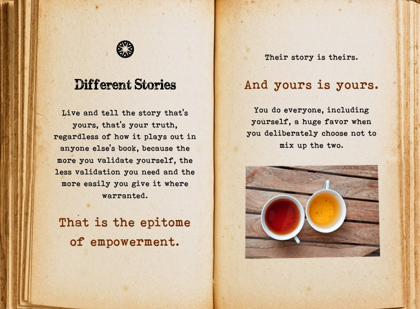 Different stories, yours and theirs. Cool Pages. Love the story you're living, no matter what page you're on.