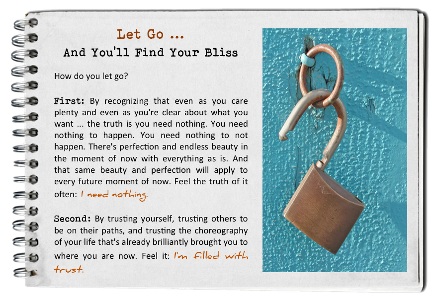 Let go. How to find your bliss. Fall in love with today.