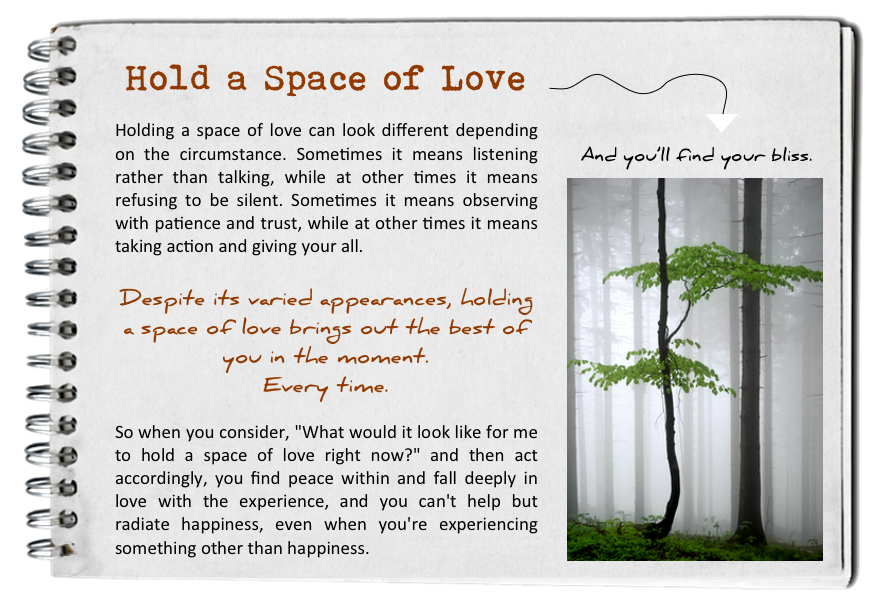 Hold a space of love. How to find your bliss. Fall in love with today.