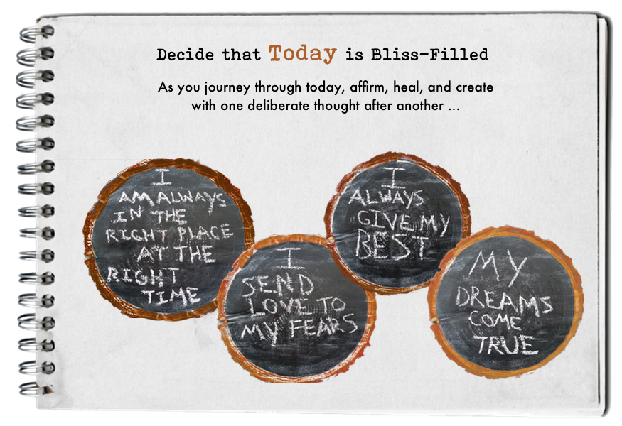 Decide this. How to find your bliss. Fall in love with today.