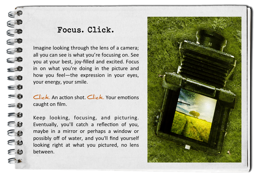 Focus and click. How to find your bliss. Fall in love with today.