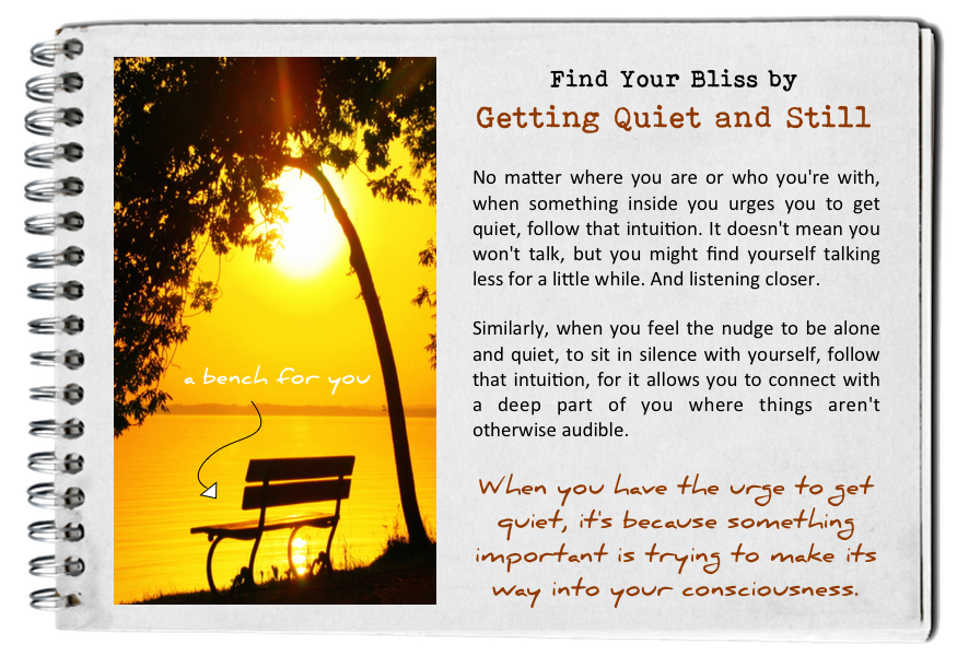 Get quiet and still. How to find your bliss. Fall in love with today.