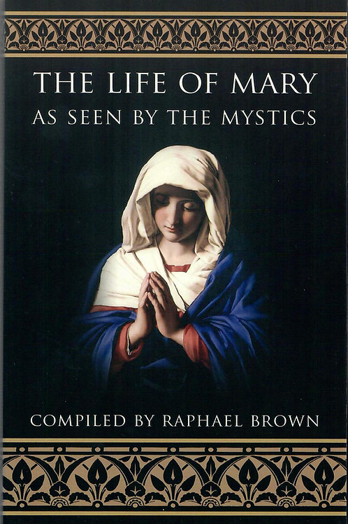 THE LIFE OF MARY, As Seen by the Mystics
