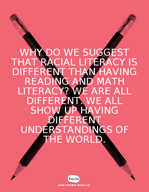 Image of quote from the text: Why do we suggest racial literacy is different from other types of literacy? We all have different understandings of the world.