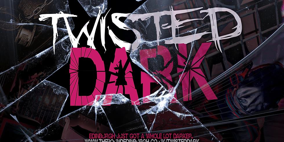 March 27th 2020: Twisted Dark // 10PM - 3AM