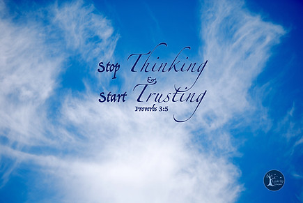 Stop Thinking and Start Trusting!