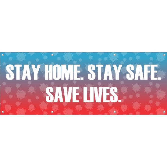Stay Home. Stay Safe. Save Lives. Hanging Banner