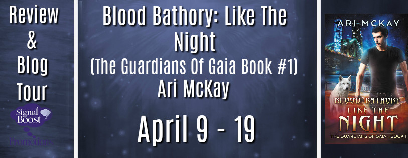 Review & Blog Tour - Blood Bathory: Like The Night (The Guardians Of Gaia #1) by Ari McKay