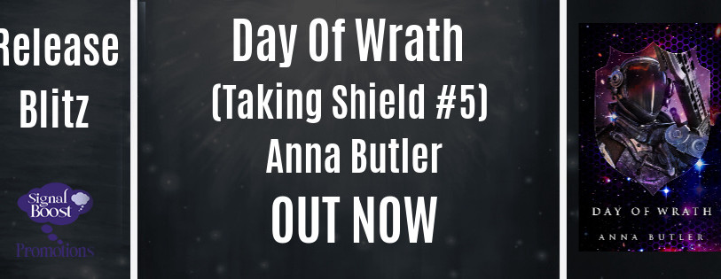 Release Blitz - Day of Wrath (Taking Shield #5) by Anna Butler
