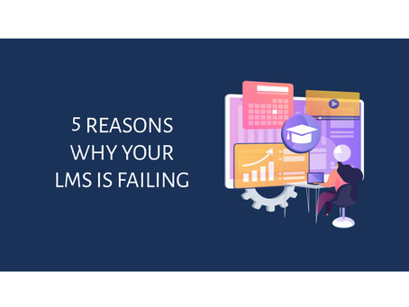 5 Reasons Why Your LMS is Failing - and how to avoid these pitfalls