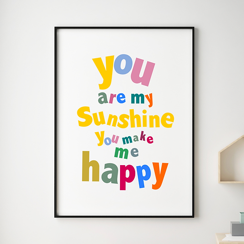 You Are My Sunshine You Make Me Happy Art Print