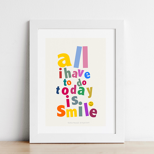 All I Have To Do Today Is Smile Art Print