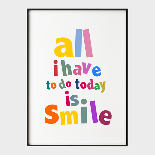 All I have todo today is smile art print