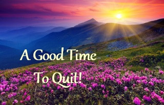 A Good Time To Quit!