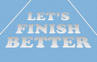 Let's Finish Better