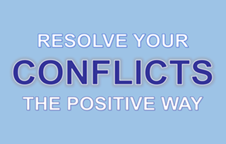 Resolve Your Conflicts The Positive Way