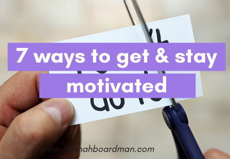 When motivation is low; 7 ways to get & stay motivated