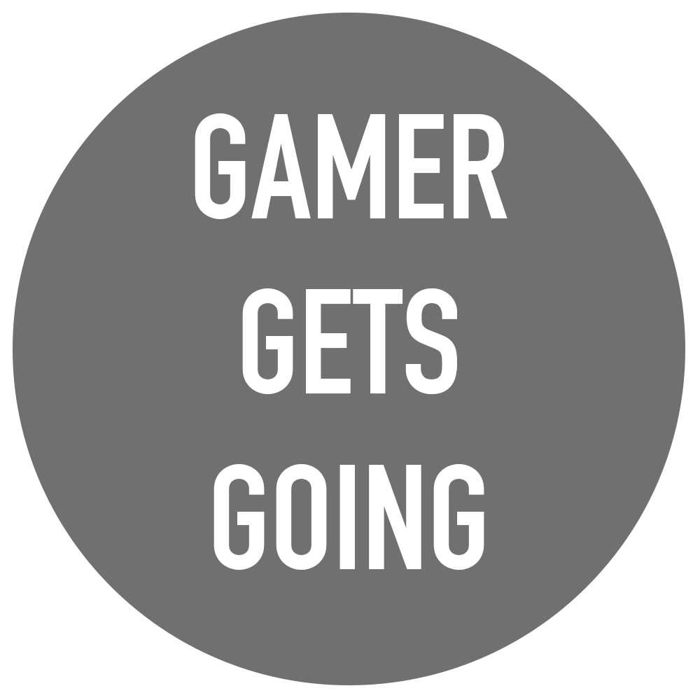 GAMER GETS GOING