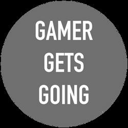 GAMER GETS GOING