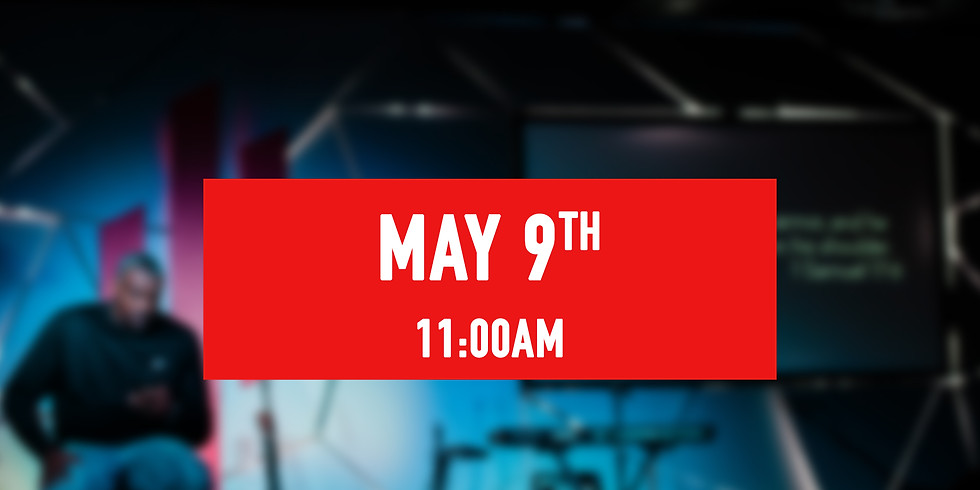 May 9th - 11AM Service