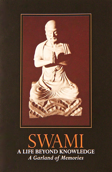 Swami: A Life Beyond Knowledge; A Garland of Memories