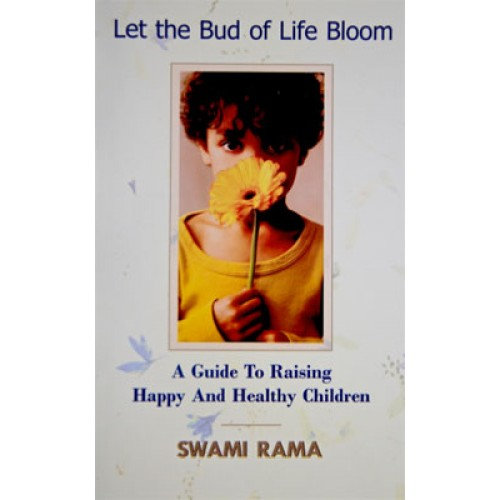 Let The Bud Of Life Bloom, A Guide To Raising Happy And Healthy Children