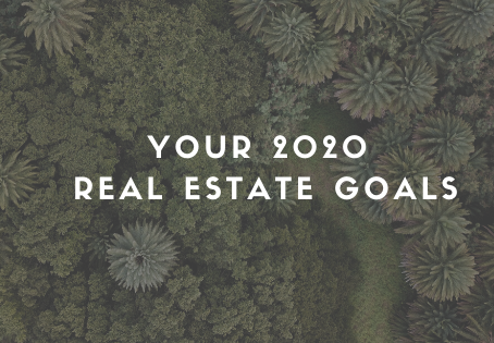 Your 2020 Real Estate Goals!