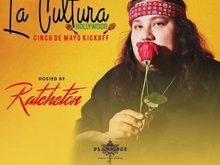 La Cultura Hollywood Presents Cinco De Mayo Kickoff Hosted by Ratchetón 05.02.19