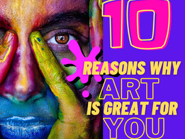 10 Reasons why creating art is good for YOU.