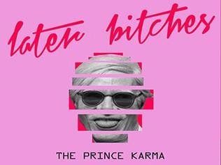 HIT NÚMERO 1: The Prince Karma  - Later Bitches. Del 1  Al 7 Julio 2019.