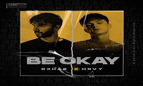 """Nº1: R3HAB x HRVY - Be Okay  """"Todo Está Estupendo"""". (Del 19 al 25 Abril 2021)"""