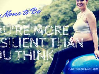 Hey Mom To Be! Your More Resilient Than You Think!
