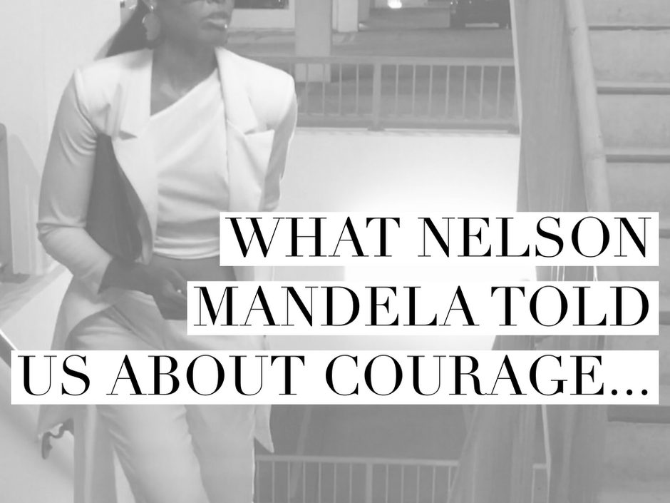 What Nelson Mandela Told Us About Courage.