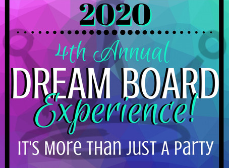 2020 Vision: 4th Annual Dream Board Experience! It's more than just a party...
