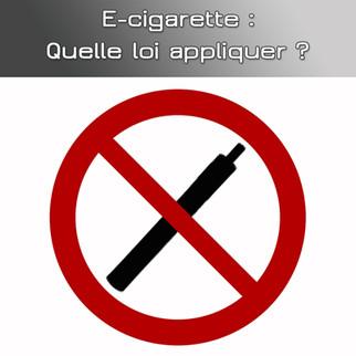 E-cigarette : Quelle législation appliquer ? Vers une loi anti-tabac ou spécifique ?
