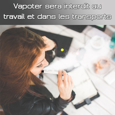 Règlementation e-cigarette : Le vapotage bientôt interdit sur son lieu de travail, dans les transports et les écoles