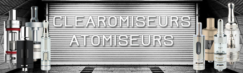 Clearomiseurs, Atomiseurs, Cartomiseurs pour E-cigarettes